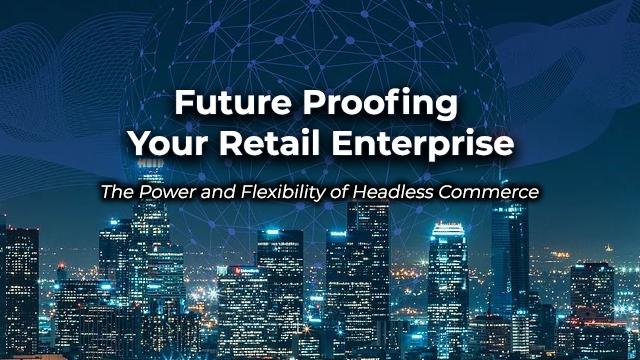 Future Proofing Your Retail Enterprise